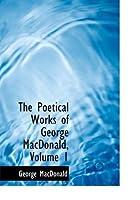 The Poetical Works of George MacDonald, Volume 1
