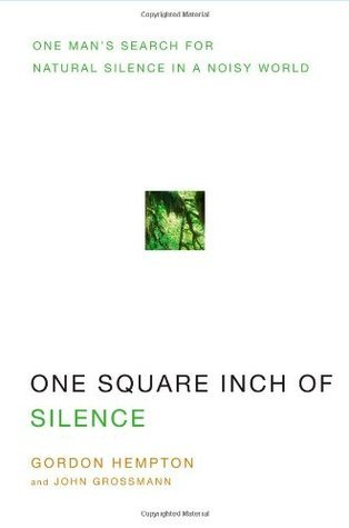 One Square Inch of Silence One Man's Search for Natural Silence in a Noisy World