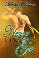 Never Let You Go (Prophecy of Tyalbrook, #2)