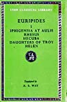 Euripides I: Iphigeneia at Aulis/Rhesus/Hecuba/Daughters of Troy/Helen