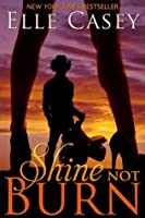 Shine Not Burn (Shine Not Burn, #1)