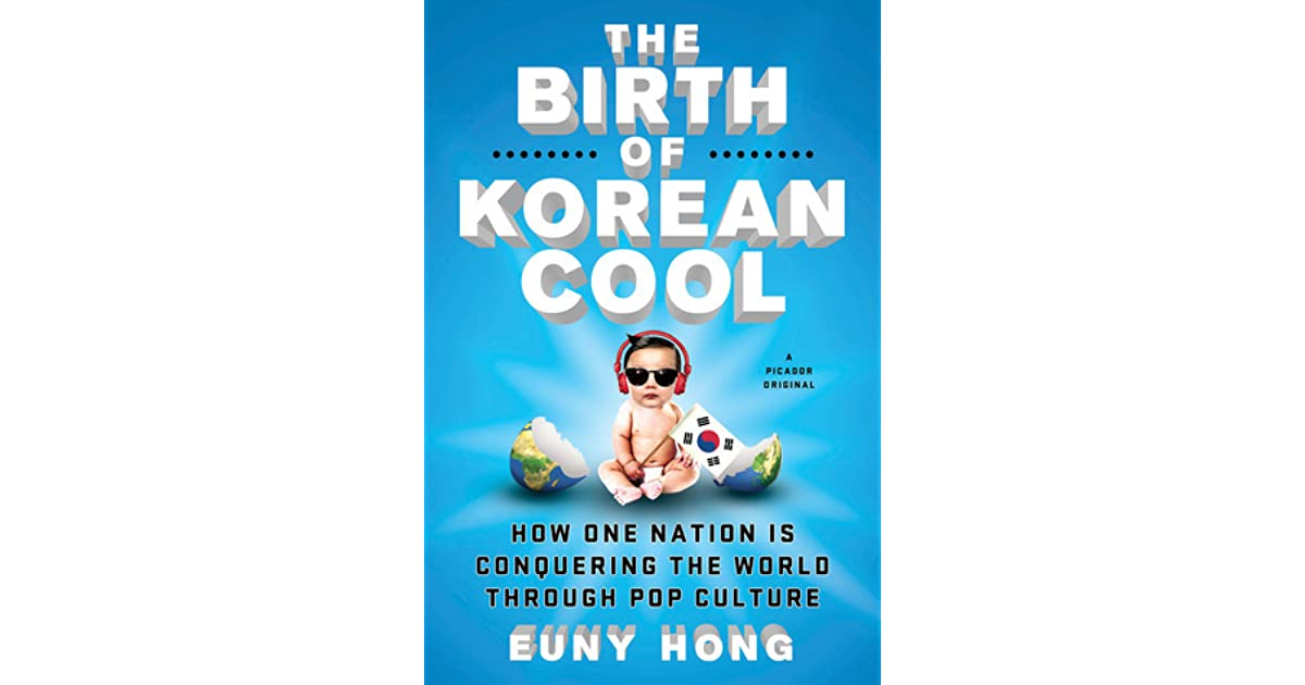The Birth of Korean Cool: How One Nation is Conquering the