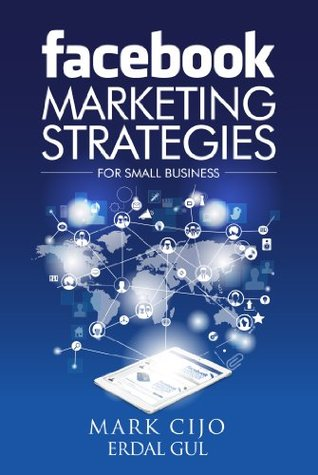 Facebook Marketing Strategies for Small Business: A comprehensive guide to help your business reach new heights
