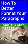 How To Better Format Your Paragraphs by Dorothy May Mercer