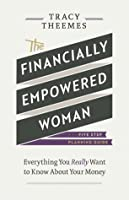 The Financially Empowered Woman: Everything you really want to know about your money