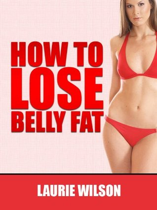 """How To Lose Belly Fat: Simple Secrets To Getting The Body You Deserve Fast! (*Limited Edition*)"