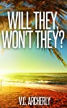 Will They, Won't They? by V.C. Archerly