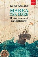 Marea cea Mare: o istorie umană a Mediteranei