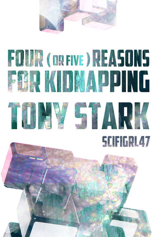 Four (Or Five) Reasons for Kidnapping Tony Stark (In Which Tony Stark Builds Himself Some Friends