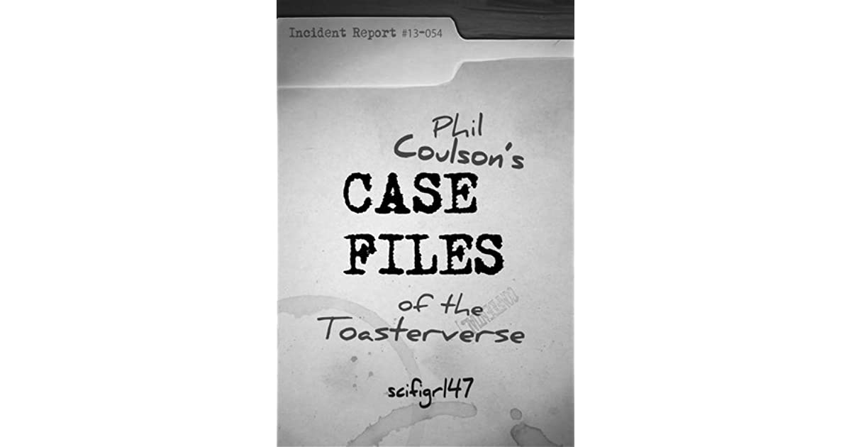 Phil Coulsons Case Files Of The Toasterverse By Scifigrl47