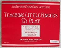 Teaching Little Fingers To Play (John Thompson's Modern Course For The Piano)