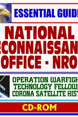 2010 Essential Guide to the National Reconnaissance Office (NRO) - Corona Spy Satellite History, Operation Warfighter, Technology Fellowship Program (CD-ROM)