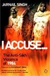 I Accuse-: The Anti-Sikh Violence of 1984