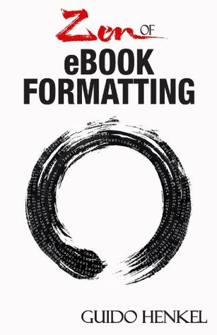 Zen of eBook Formatting: A Step-by-step Guide To Format eBooks for Kindle and EPUB