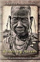 Crossing Rivers (The Agikuyu) (Volume 1)