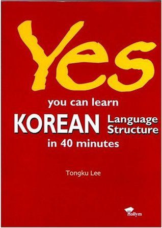 Yes! You Can Learn Korean Language Structure in 40 Minutes by Tong
