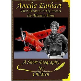 Amelia Earhart - First Woman to Fly Across the Atlantic Alone [ A Short Biography for Children ]