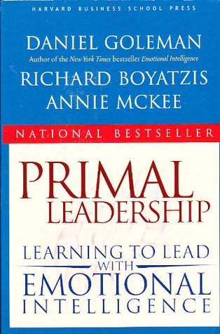 Primal Leadership: Realizing the Power of Emotional Intelligence by