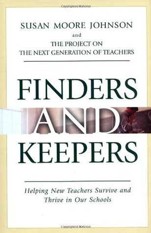 Finders and Keepers: Helping New Teachers Survive and Thrive in Our Schools (The Jossey-Bass Education Series)