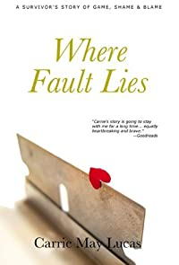 Where Fault Lies: A Survivor's Story of Game, Shame & Blame