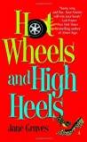 Hot Wheels and High Heels by Jane Graves