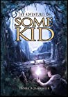The Adventures of Some Kid (Adventures of Some Kid, #1)