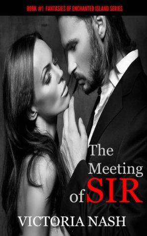 The Meeting of Sir (BDSM Erotic Romance) (Book #1 Fantasies of Enchanted Island)