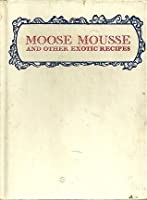 Moose mousse and other exotic recipes,