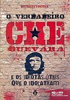 O Verdadeiro Che Guevara: E os Idiotas Úteis Que o Idolatram