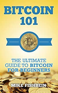 Bitcoin 101: The Ultimate Guide to Bitcoin for Beginners: Bitcoin Market, Cryptocurrency and Bitcoin Basics