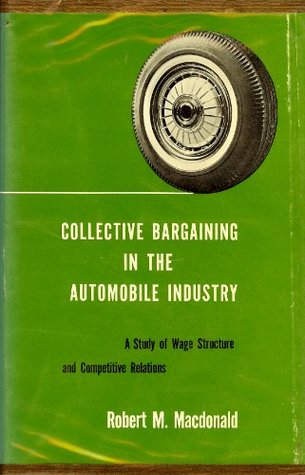 Collective Bargaining in the Automobile Industry: A Study of Wage Structure and Competitive Relations