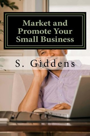 Market and Promote Your Small Business: Gain a Greater Community and Online Presence (Boost Your Small or Home Based Business)
