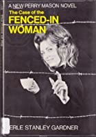 The Case of the Fenced-In Woman (A Perry Mason Novel)