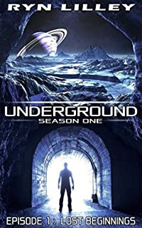 UNDERGROUND: Episode 1 - Lost Beginnings: An Action & Adventure Filled Science Fiction Novel