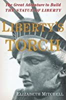 Liberty's Torch: The Great Adventure to Build the Statue of Liberty
