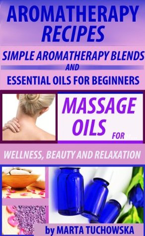 Essential Oil Blends: Simple Aromatherapy Recipes to Keep You Healthy and Happy
