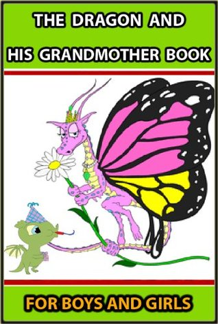THE DRAGON AND HIS GRANDMOTHER BOOK : THE BEST 63 STORIES FOR BOYS AND GIRLS - ILLUSTRATED FANTASY CLASSICS for 4 - 12 Years Old (Perfect Bedtime Story)
