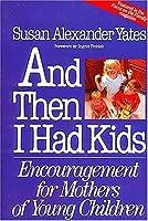 And Then I Had Kids