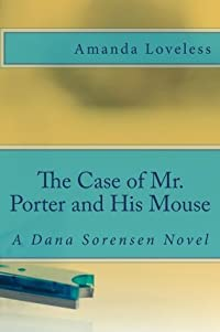 The Case of Mr. Porter and His Mouse (A Dana Sorensen Novel)
