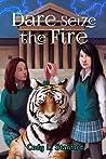 Dare Seize the Fire