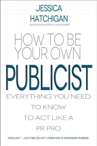How to Be Your Own Publicist: Everything You Need To Know to Act Like a PR Pro