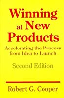 Winning at New Products: Accelerating the Process from Idea to Launch