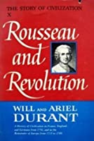 The Story of Civilization, Part X: Rousseau and Revolution