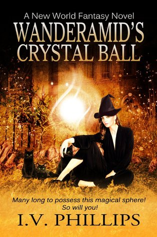 Wanderamid's Crystal Ball (A New World Fantasy Novel Trilogy, #1)