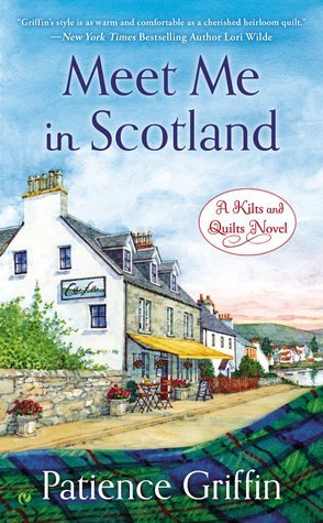 Meet Me In Scotland (Kilts and Quilts, #2) Patience Griffin