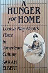 A Hunger for Home: Louisa May Alcott and Little Women
