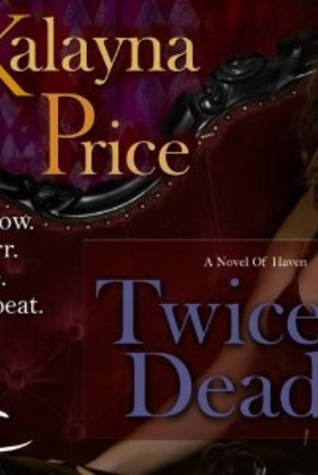 Twice Dead (Haven, #2) by Kalayna Price