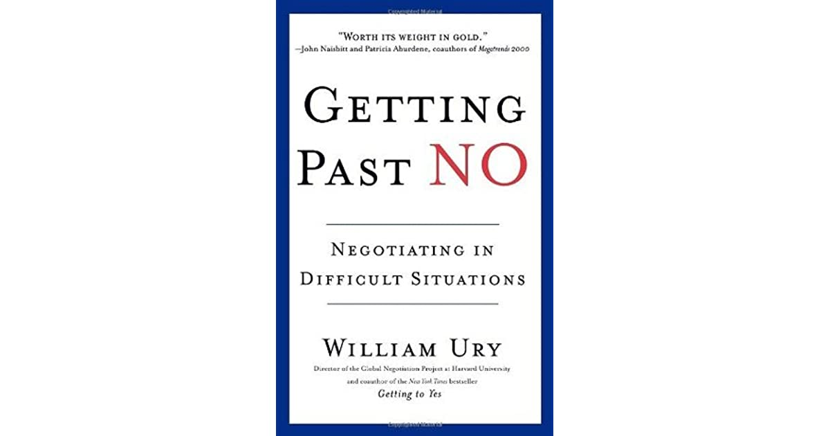 Getting Past No Negotiating In Difficult Situations By William Ury