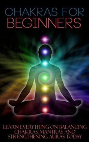 Chakras for Beginners: Learn Everything on Balancing Chakras