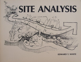 Site Analysis Diagramming Information For Architectural Design By Edward T White